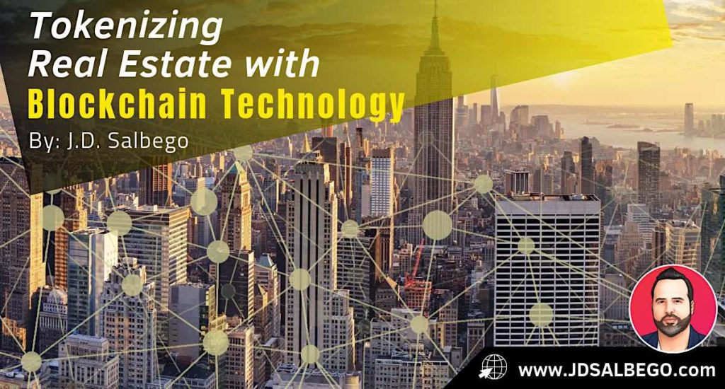 Tokenizing Real Estate with Blockchain Technology By J.D. Salbego